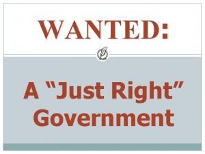 WANTED A Just Right Government Wanted A government