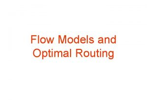 Flow Models and Optimal Routing Flow Models and