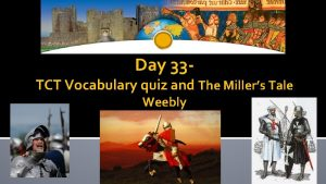 Day 33 TCT Vocabulary quiz and The Millers