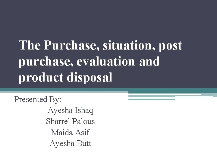 The Purchase situation post purchase evaluation and product