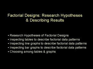 Factorial Designs Research Hypotheses Describing Results Research Hypotheses