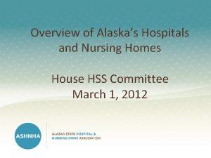 Overview of Alaskas Hospitals and Nursing Homes House