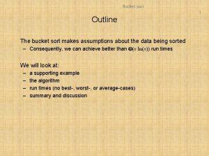 Bucket sort 1 Outline The bucket sort makes