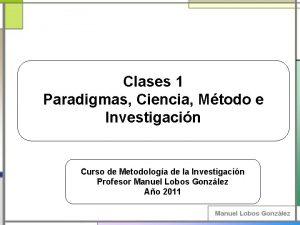 Clases 1 Paradigmas Ciencia Mtodo e Investigacin Curso