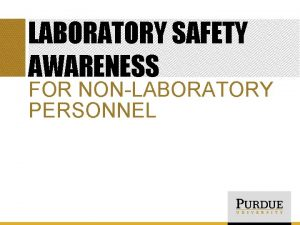LABORATORY SAFETY AWARENESS FOR NONLABORATORY PERSONNEL OUTLINE Laboratory