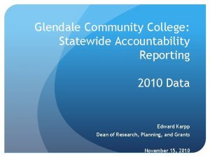 Glendale Community College Statewide Accountability Reporting 2010 Data