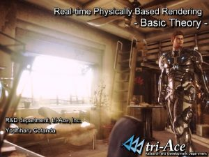 Physically Based Rendering Rendering that accurately reproduces the