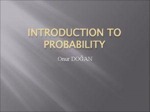 INTRODUCTION TO PROBABILITY Onur DOAN Introduction to Probability