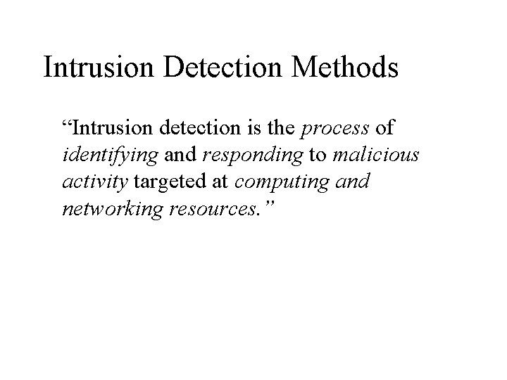 Intrusion Detection Methods Intrusion detection is the process