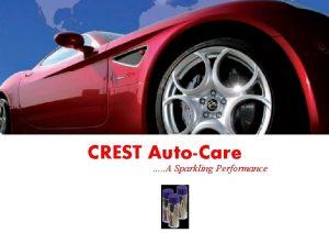 CREST AutoCare A Sparkling Performance CREST AutoCare Advanced