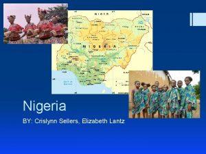 Nigeria BY Crislynn Sellers Elizabeth Lantz Starting Point