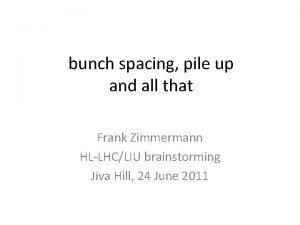 bunch spacing pile up and all that Frank