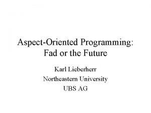 AspectOriented Programming Fad or the Future Karl Lieberherr