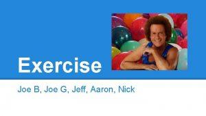 Exercise Joe B Joe G Jeff Aaron Nick