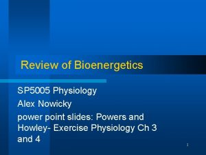 Review of Bioenergetics SP 5005 Physiology Alex Nowicky