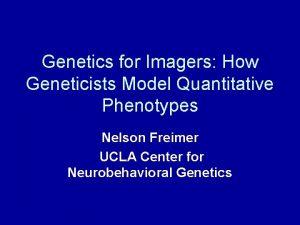 Genetics for Imagers How Geneticists Model Quantitative Phenotypes