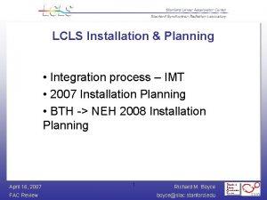 LCLS Installation Planning Integration process IMT 2007 Installation