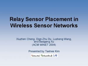 Relay Sensor Placement in Wireless Sensor Networks Xiuzhen