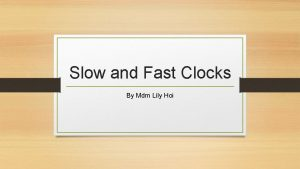 Slow and Fast Clocks By Mdm Lily Hoi
