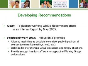Developing Recommendations Goal To publish Working Group Recommendations