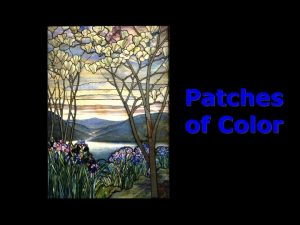 Patches of Color Outline Announcements Homework I due