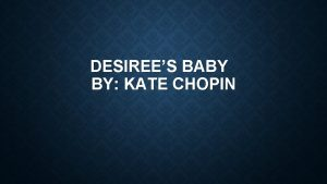 DESIREES BABY BY KATE CHOPIN KATE CHOPIN Catherine