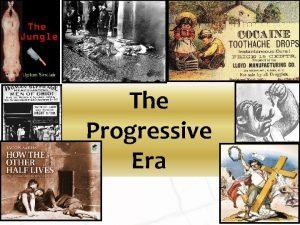 The Progressive Era Problems moving into the Progressive