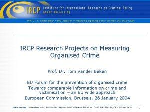Prof Dr T Vander Beken IRCP research on