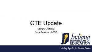 CTE Update Stefany Deckard State Director of CTE
