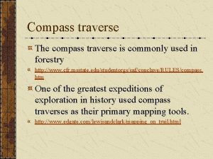 Compass traverse The compass traverse is commonly used