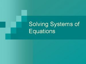 Solving Systems of Equations Solving a System with