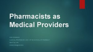 Pharmacists as Medical Providers DON DOWNING CLINICAL PROFESSOR