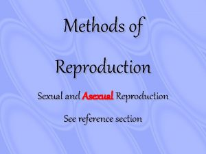 Methods of Reproduction Sexual and Asexual Reproduction See