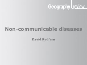 Noncommunicable diseases David Redfern Noncommunicable diseases The global