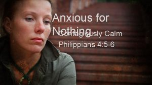 Anxious for Nothing Contagiously Calm Philippians 4 5