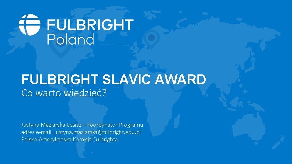 FULBRIGHT SLAVIC AWARD Co warto wiedzie Justyna MaziarskaLesisz