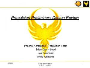Propulsion Preliminary Design Review Phoenix Aerospace Propulsion Team