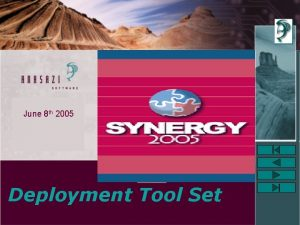 June 8 th 2005 Deployment Tool Set Anasazi