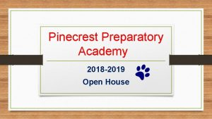 Pinecrest Preparatory Academy 2018 2019 Open House Our