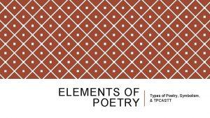 ELEMENTS OF POETRY Types of Poetry Symbolism TPCASTT