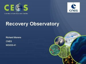 Committee on Earth Observation Satellites Recovery Observatory Richard