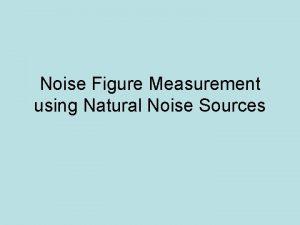Noise Figure Measurement using Natural Noise Sources Receiver