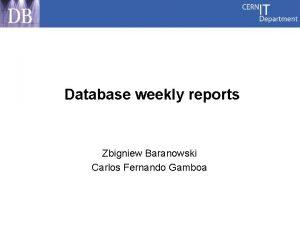 Database weekly reports Zbigniew Baranowski Carlos Fernando Gamboa