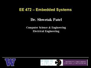 EE 472 Embedded Systems Dr Shwetak Patel Computer