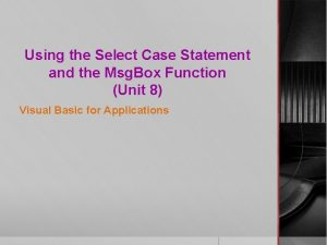 Using the Select Case Statement and the Msg