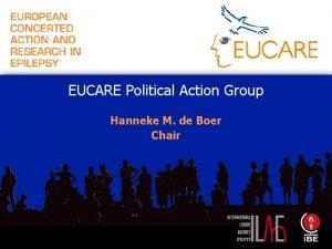 EUCARE Political Action Group Hanneke M de Boer