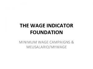 THE WAGE INDICATOR FOUNDATION MINIMUM WAGE CAMPAIGNS MEUSALARIOMYWAGE