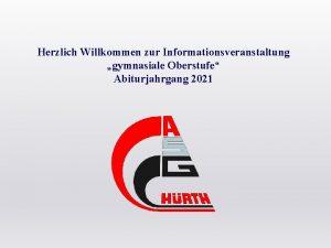 Herzlich Willkommen zur Informationsveranstaltung gymnasiale Oberstufe Abiturjahrgang 2021