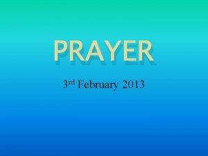PRAYER 3 rd February 2013 WHAT is prayer