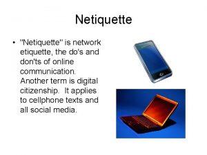 Netiquette Netiquette is network etiquette the dos and